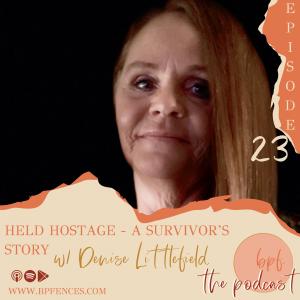 Episode #23: Held Hostage- A Survivor's Story w/ Denise Littlefield