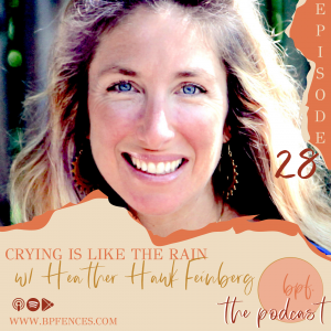 Heather Hawk Feinberg, Crying Is Like The Rain, children's book, feelings, Mandi Benecke, Naomi Marquez, storytelling podcast, women empowerment, women helping women, authentic, vulnerable, vulnerability, authenticity, sadness, emotional support, children's therapy tool, story book, mindfulness, Chamisa Kellogg, emotional processing, emotions are like the weather