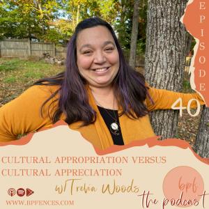 Episode #40: Cultural Appropriation Versus Cultural Appreciation w/ Trevia Woods (Series Part 2 of 3)