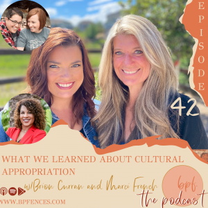 Episode #42: What We Learned About Cultural Appropriation w/ Brion Curran and Marci French (Series Part 3 of 3)