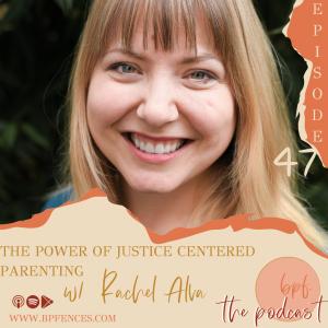Episode #47: The Power of Justice Centered Parenting w/ Rachel Alva