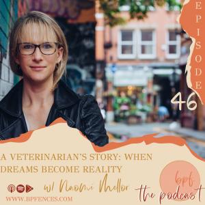 Episode #46: A Veterinarian's Story, When Dreams Become Reality w/ Naomi Mellor