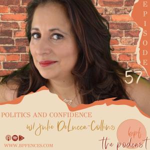 Episode #57: Politics & Confidence w/ Julie DeLucca-Collins