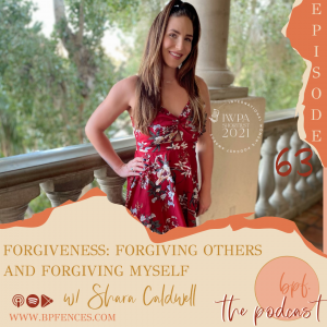 Episode 63: Forgiveness: Forgiving Others and Forgiving Myself w/ Shara Caldwell
